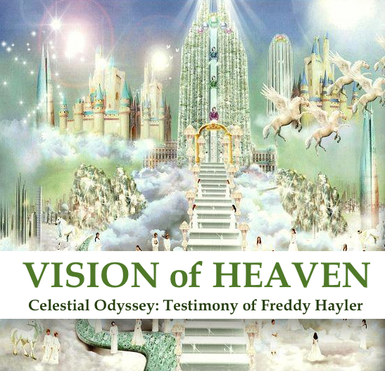 VISION OF HEAVEN – Testimony of Freddy Hayler – Christ is Coming